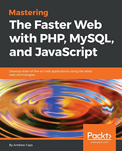 Mastering the Faster Web with PHP, MySQL and JavaScript: Develop state of the art Web applications using the latest Web technologies by Packt Publishing - ebooks Account