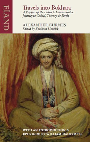 Travels into Bokhara: A Voyage up the Indus to Lahore and a Journey to Cabool, Tartary & Persia...