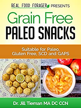 Grain Free Paleo Snacks: Suitable for Paleo, Gluten Free, SCD and GAPS (Grain Free Paleo Cooking Book 2) by [Tieman, Jill]