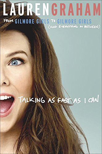 Talking as Fast as I Can : From Gilmore Girls to Gilmore Girls (and Everything in Between)