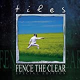Fence The Clear [Special Edition] by Tiles (2004-03-01)