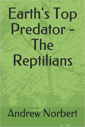 Earth's Top Predator - The Reptilians: Amazon co uk: Andrew