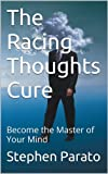 The Racing Thoughts Cure: Become the Master of Your Mind