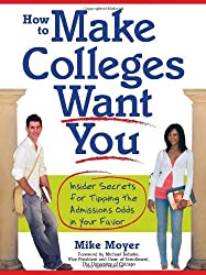 How to Make Colleges Want You: Insider Secrets for Tipping the Admissions Odds in Your Favor by Mike Moyer (2008-08-01)