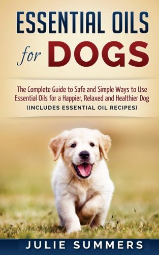 Essential Oils for Dogs: The Complete Guide to Safe and (Small Pet Care)
