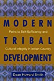 Modern Tribal Development: Paths to Self-Sufficiency and Cultural Integrity in Indian Country (Contemporary Native American Communities), Dean Howard Smith, 0742504107