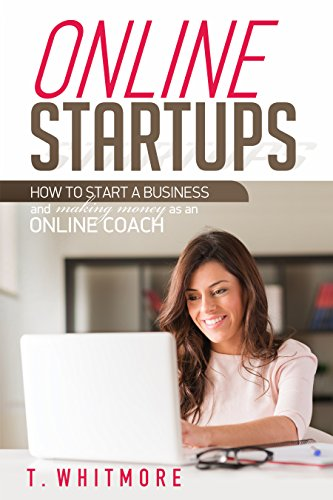 Online Coaching: Online Startups: How to Start a Business And Make Money as an  Online Coach by [Whitmore, T]