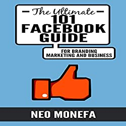 The Ultimate 101 Facebook Guide for Branding, Marketing, and Business