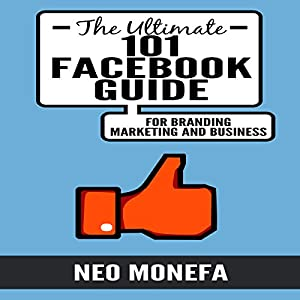 The Ultimate 101 Facebook Guide for Branding, Marketing, and Business Audiobook