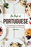 The Best of Portuguese Cooking Cookbook: Enjoy the Many Flavors of Portugal