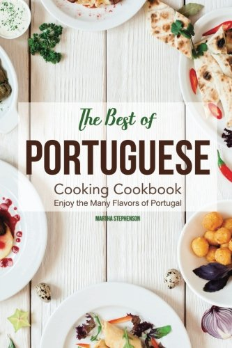 The Best of Portuguese Cooking Cookbook: Enjoy the Many Flavors of Portugal by Martha Stephenson