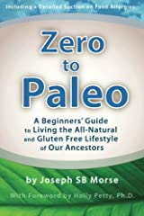 Zero to Paleo: A Beginners' Guide  to Living the All-Natural  and Gluten Free Lifestyle  of Our Ancestors Paperback