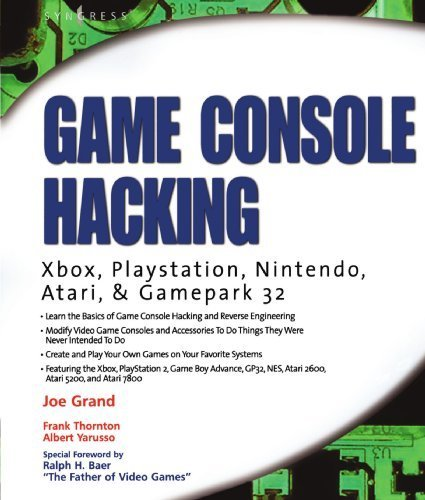Game Console Hacking: Xbox, PlayStation, Nintendo, Game Boy, Atari, & Sega 1st edition by Joe Grand, Albert Yarusso, Ralph H. Baer, Marcus R. Brown, F (2005) Paperback