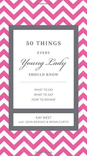 50 Things Every Young Lady Should Know: What to Do, What to Say, and   How to Behave (The GentleManners Series)