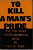 To Kill a Man's Pride and Other Stories from Southern Africa, Hodge, Norman, 0869751468