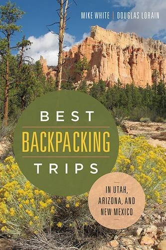 Best Backpacking Trips in Utah, Arizona, and New Mexico by Univ of Nevada Pr