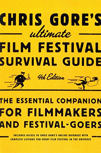 Chris Gore's Ultimate Film Festival Survival Guide, 4th edition: The Essential Companion for Filmmakers and Festival-Goers (Chris Gore's Ultimate Flim Festival Survival Guide) (Chris Gore Walking In Supernatural Healing Power)