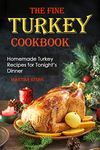 The Fine Turkey Cookbook: Homemade Turkey Recipes for Tonight's Dinner