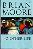 No Other Life, Brian Moore, 038541515X