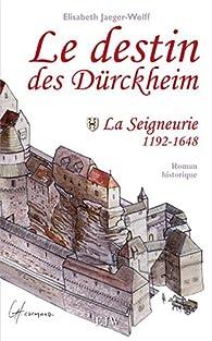 Le destin des Durckheim : Tome 1, La seigneurie par Elizabeth Jaeger-Wolff