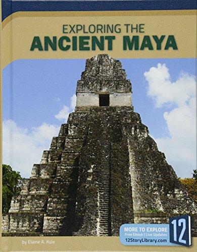 Exploring the Ancient Maya (Exploring Ancient Civilizations) by 12-Story Library