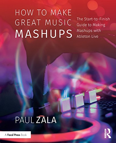 - How to Make Great Music Mashups: The Start-to-Finish Guide to Making Mashups with Ableton Live