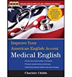 img - for [(Improve Your American English Accent : Medical English)] [Author: Charlsie Childs] published on (October, 2011) book / textbook / text book