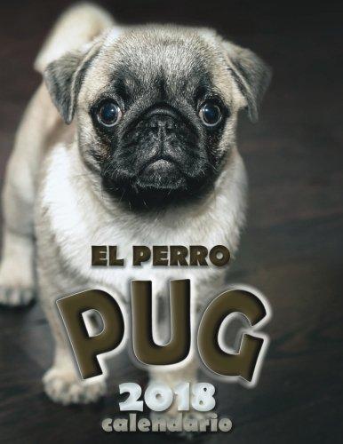 El Perro Pug 2018 Calendario (Edicion Espana) (Spanish Edition)