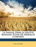 La Famille Dans la Société Romaine, Paul Lacombe, 1147594058