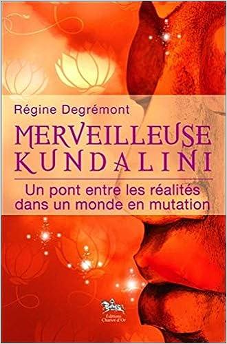 Régine Degrémont - Merveilleuse Kundalini : Un pont entre les réalités dans un monde en mutation sur Bookys