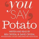 You Say Potato: A Book About Accents Audiobook by Ben Crystal, David Crystal Narrated by David Crystal, Ben Crystal, Jane Savage, Hilton McRae