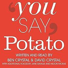You Say Potato: A Book About Accents | Livre audio Auteur(s) : Ben Crystal, David Crystal Narrateur(s) : Ben Crystal, David Crystal, Jane Savage, Hilton McRae