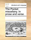 The Pocket Miscellany in Prose and Verse, See Notes Multiple Contributors, 1170846319