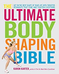 Ultimate Body Shaping Bible: The Best Targeted Workouts to Sculpt Muscle, Define Your Curves, and Get the Body You Want