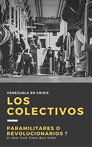 LOS COLECTIVOS: VENEZUELA EN CRISIS : PARAMILITARES O REVOLUCIONARIOS ? (Spanish Edition)