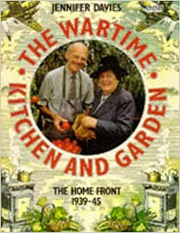 The Wartime Kitchen and Garden by Jennifer Davies (1993-10-28)