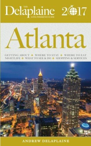 ATLANTA - The Delaplaine 2017 Long Weekend Guide (Long Weekend Guides)