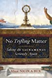 #6: No Trifling Matter: Taking the Sacraments Seriously Again