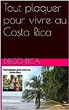 Tout plaquer pour vivre au Costa Rica (French Edition)