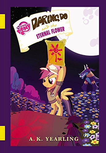 My Little Pony: Daring Do and the Eternal Flower (The Daring Do Adventure Collection)