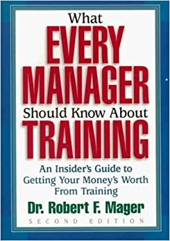 Book What Every Manager Should Know About Training: An Insider's Guide to Getting Your Money's Worth From Training. by Robert F. Mager (1999-04-24)