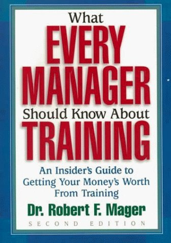 What Every Manager Should Know About Training An Insiders Guide to Getting Your Moneys Worth from Training, Edition: - Shopping Centre Know