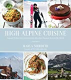 High Alpine Cuisine: Inspired Dishes from Extraordinary Mountain Escapes Around the World