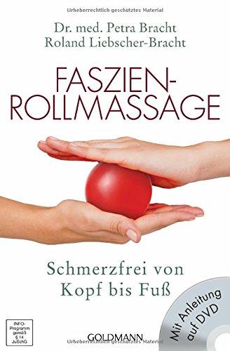Faszien-Rollmassage: Schmerzfrei von Kopf bis Fuß mit Übungs-DVD