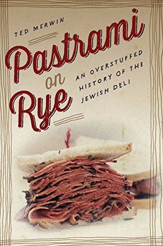 Pastrami on Rye: An Overstuffed History of the Jewish Deli by Ted Merwin