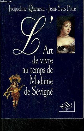 L'Art de vivre au temps de Madame de Sévigné Broché – 30 avril 1996 Jacqueline Queneau Jean-Yves Patte Nil 2841110478