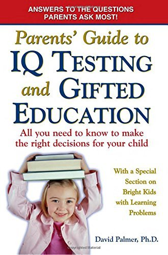 Parents' Guide to IQ Testing and Gifted Education: All You Need to Know to Make the Right Decisions for Your Child by David Palmer (2006-09-28)