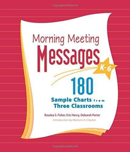 Morning Meeting Messages, K-6: 180 Sample Charts from Three Classrooms by Fisher, Rosalea, Henry, Eric, Porter, Deborah (January 1, 2006) Paperback