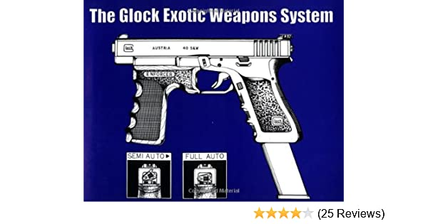 Amazon com: The Glock Exotic Weapons System (9781581602586