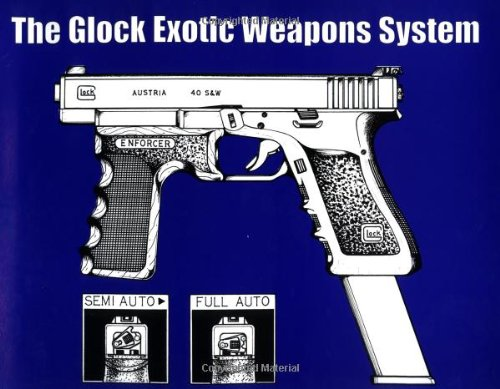Exotic Weapons (The Glock Exotic Weapons System)